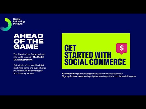 Ahead of the Game Podcast Episode 34: Get started with Social Commerce | Digital Marketing Institute
