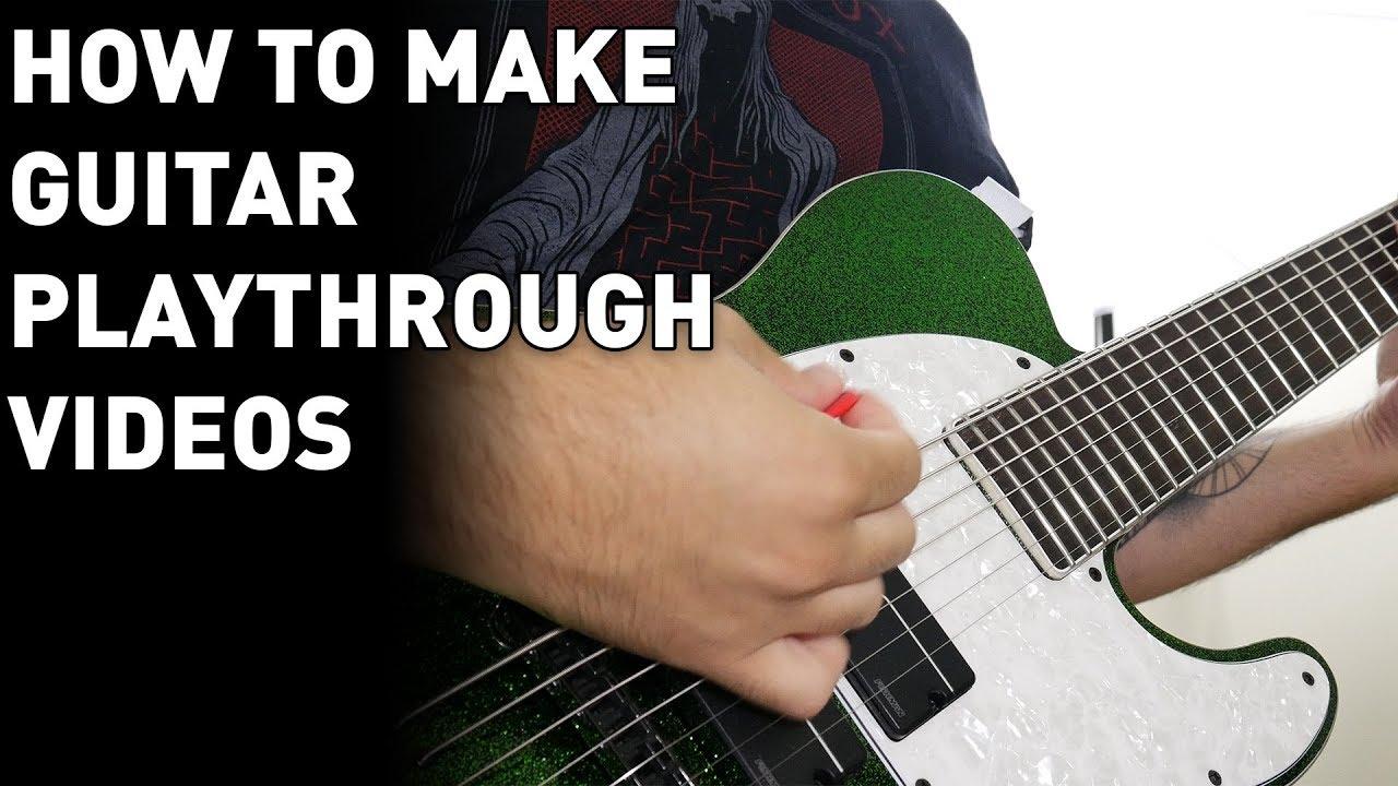 How To Make Guitar Playthrough Videos (Tutorial)