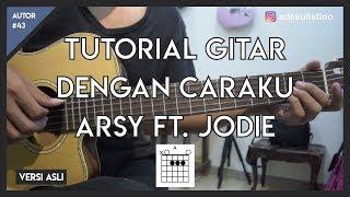 Video Tutorial Gitar ( DENGAN CARAKU - ARSY Feat. JODIE ) LENGKAP MP3, 3GP, MP4, WEBM, AVI, FLV Juni 2018
