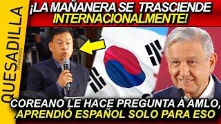 ¡MAÑANERA, HOY ES INTERNACIONAL! COREANO APRENDIÓ ESPAÑOL SOLO PARA PREGUNTARLE A AMLO, ESTO LE DIJO