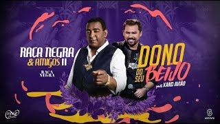 Download Lagu Raça Negra - Dono do Seu Beijo Part. Xand Avião (DVD Raça Negra & Amigos 2) [Video Oficial] Mp3