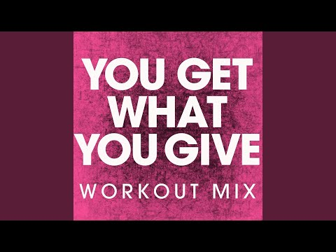 You Get What You Give (Workout Mix)