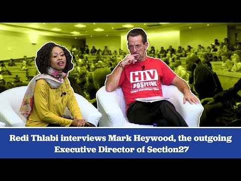 Redi Thlabi Interviews Mark Heywood the Outgoing Executive Director of Section27