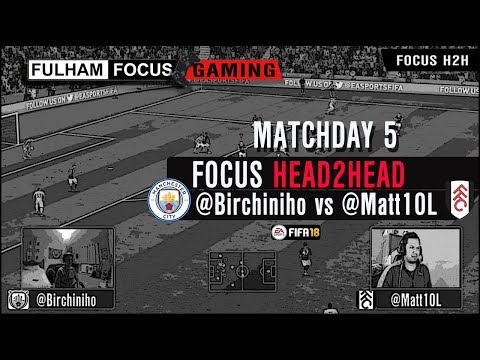 Fulham Focus H2H | Matchday 5 | @Birchiniho (Man CIty) Vs @Matt10L | FIFA 18