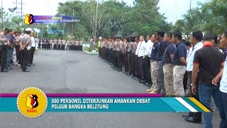 500 PERSONIL AMANKAN DEBAT PILGUB BANGKA BELITUNG #TRIBRATA NEWS