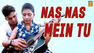Nas Nas Mein Tu | New Love Songs 2019 | Mishti, Rahul Bibyan | Trimurti