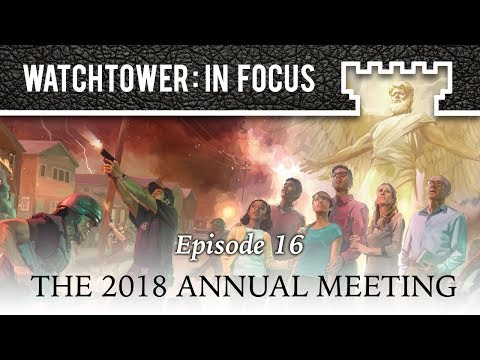 The 2018 Annual Meeting - Episode 16 - Watchtower: In Focus