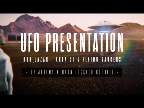 BOB LAZAR : UFO PRESENTATION BY JEREMY KENYON LOCKYER CORBELL