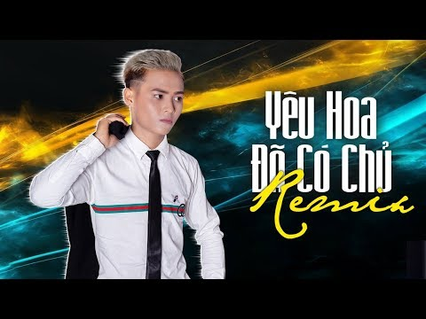 Yêu Hoa Đã Có Chủ Remix - Vương Thiên Tuấn FT DJ TN - Thời lượng: 6 phút, 56 giây.