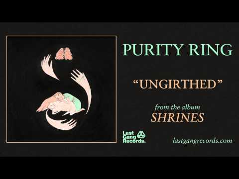 Ungirthed (Song) by Purity Ring