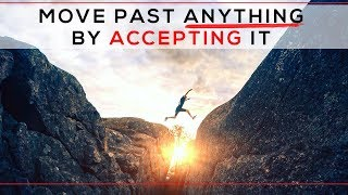 Day 133 - Move Past Anything by Accepting It