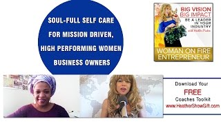 Episode  #83 : Soul-full Self Care for Mission Driven, High Performing Women Business Owners with gu