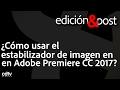 ¿Cómo estabilizar la imagen en Adobe Premiere Pro?