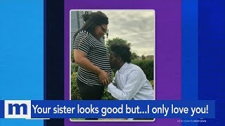 Your sister looks good but...I only love you! | The Maury Show