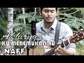 NAFF - AKHIRNYA KU MENEMUKANMU (cover by aryrama)
