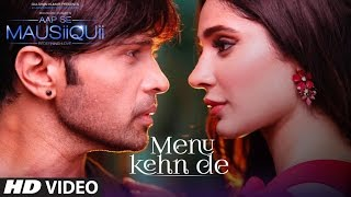 Download Video Menu Kehn De (Full Video) | AAP SE MAUSIIQUII | Himesh Reshammiya Latest Song  2016 | T-Series MP3 3GP MP4