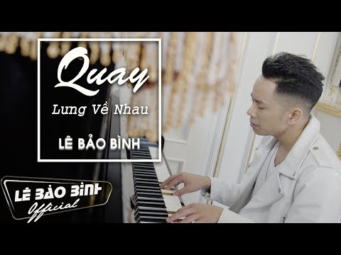 QUAY LƯNG VỀ NHAU | OFFICIAL MUSIC VIDEO | LÊ BẢO BÌNH - Thời lượng: 4 phút, 57 giây.