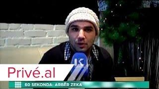 INTERVISTE 60 SEKONDA - ARBER ZEKA - PRIVE KLAN KOSOVA