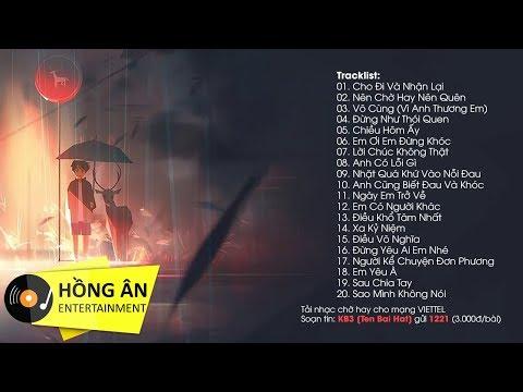 Nghe Mà Muốn Khóc 2019 - Nhạc Buồn Nhất | 20 Ca Khúc Nhạc Buồn Và Tâm Trạng Hay Nhất - Thời lượng: 1 giờ, 32 phút.