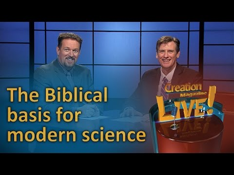 The Biblical basis for modern science. (Creation Magazine LIVE! 6-03)