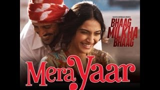 Bhaag Milkha Bhaag - Mera Yaar Official New Song Video Feat Farhan Akhtar and Sonam Kapoor