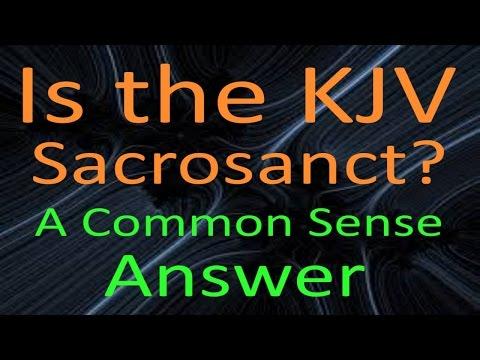Is the KJV Sacrosanct? A Common Sense Answer