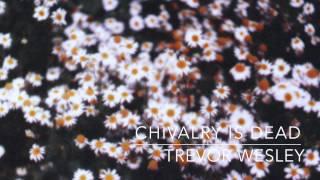 Video Chivalry Is Dead - Trevor Wesley MP3, 3GP, MP4, WEBM, AVI, FLV Maret 2019