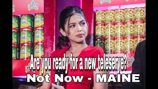 Video Are you ready for a new Teleserye? Not Now - Maine MP3, 3GP, MP4, WEBM, AVI, FLV Januari 2018