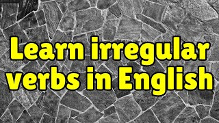 Learn irregular verbs better, Irregular Verbs in English