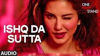 ISHQ DA SUTTA Audio Song ONE NIGHT STAND Sunny Leone Tanuj Virwani