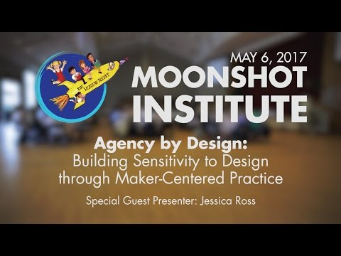 Agency by Design - A Moonshot Institute Workshop - May 6, 2017