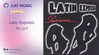 Latin Express - Nu pot