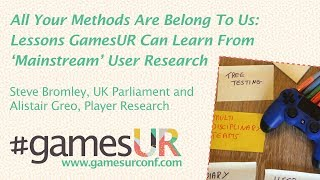 All Your Methods Are Belong To Us: Lessons GamesUR Can Learn From 'Mainstream' User Research