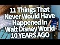These Things NEVER Would Have Happened in Disney World 10 Years Ago!!