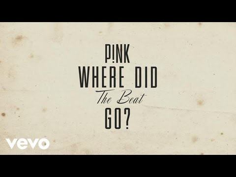 P!nk - Where Did The Beat Go lyrics