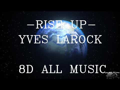 YVES LAROCK - RISE UP (8D MUSIC)🎧