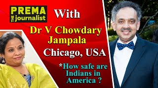 DR V Chowdary Jampala talks about how safe are Indians in America ? – Prema the journalist