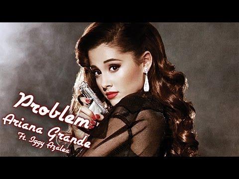 Ariana Grande - Problem (Ft. Iggy Azalea)