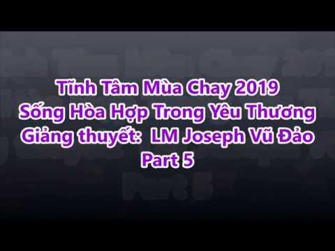 Part 5: GXTM Tĩnh Tâm Mùa Chay 2019 -Sống Hòa Hợp Trong Yêu Thương