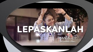 Download lagu Jihan Audy Lepaskanlah Mp3