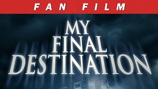 "Video ""My Final Destination"" - Fan movie (English subtitles) MP3, 3GP, MP4, WEBM, AVI, FLV Juli 2018"