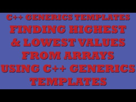 C++ Generics: Finding Highest and Lowest Values from Arrays using C++ Generics