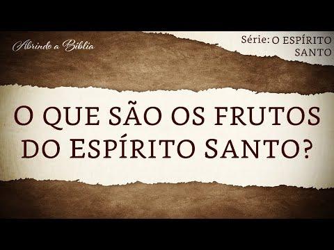 O QUE SÃO OS FRUTOS DO ESPÍRITO SANTO? | O Espírito Santo | Abrindo a Bíblia