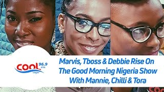 Marvis, Tboss & Debbie Rise On The Good Morning Nigeria ShowWith Mannie, Chilli & Tora