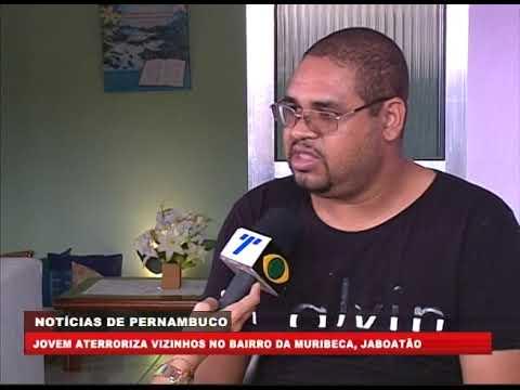 [BRASIL URGENTE PE] Jovem aterroriza vizinhos no bairro da Muribeca, Jaboatão