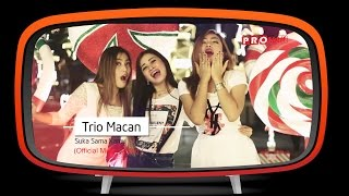 Video Trio Macan - Suka Sama Kamu (Official Music Video) MP3, 3GP, MP4, WEBM, AVI, FLV November 2017