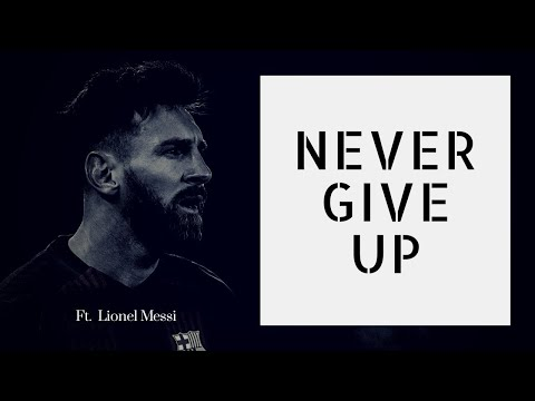 Lionel Messi - Never give up ● Motivational & Inspirational Video | 2018 HD