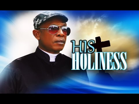 HIS HOLINESS 1 - NOLLYWOOD MOVIE