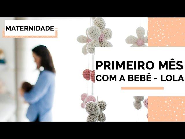 PRIMEIRO MÊS COM O BEBÊ | LOLA - Closet da Mari
