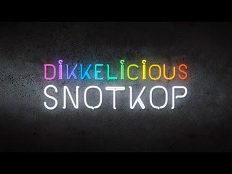 Snotkop Dikkelicious